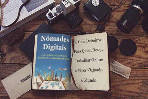 Nômades Digitais O Guia Para Quem Deseja Trabalhar Online e Viver Viajando o Mundo